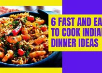 6 Fast and easy to cook Indian Dinner Recipes – Dinner Ideas